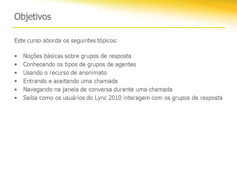 Objetivos Este curso aborda os seguintes tópicos: Noções básicas sobre grupos de resposta Conhecendo os tipos de grupos de agentes Usando o recurso de