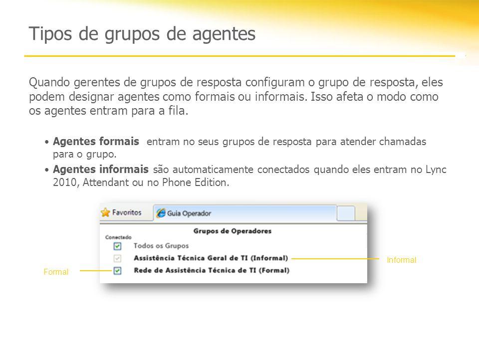 Tipos de grupos de agentes Quando gerentes de grupos de resposta configuram o grupo de resposta, eles podem designar agentes como formais ou informais