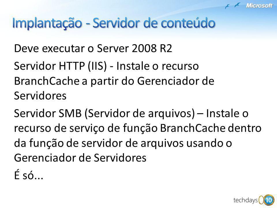 Deve executar o Server 2008 R2 Servidor HTTP (IIS) - Instale o recurso BranchCache a partir do Gerenciador de Servidores Servidor SMB (Servidor de arq