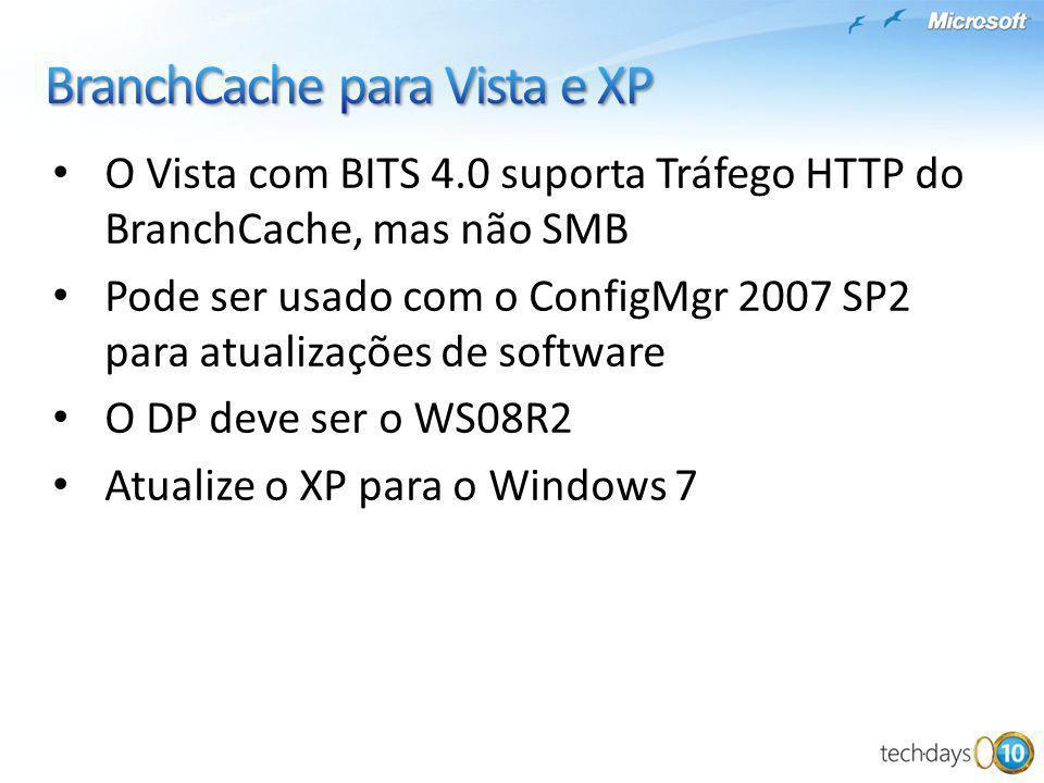O Vista com BITS 4.0 suporta Tráfego HTTP do BranchCache, mas não SMB Pode ser usado com o ConfigMgr 2007 SP2 para atualizações de software O DP deve