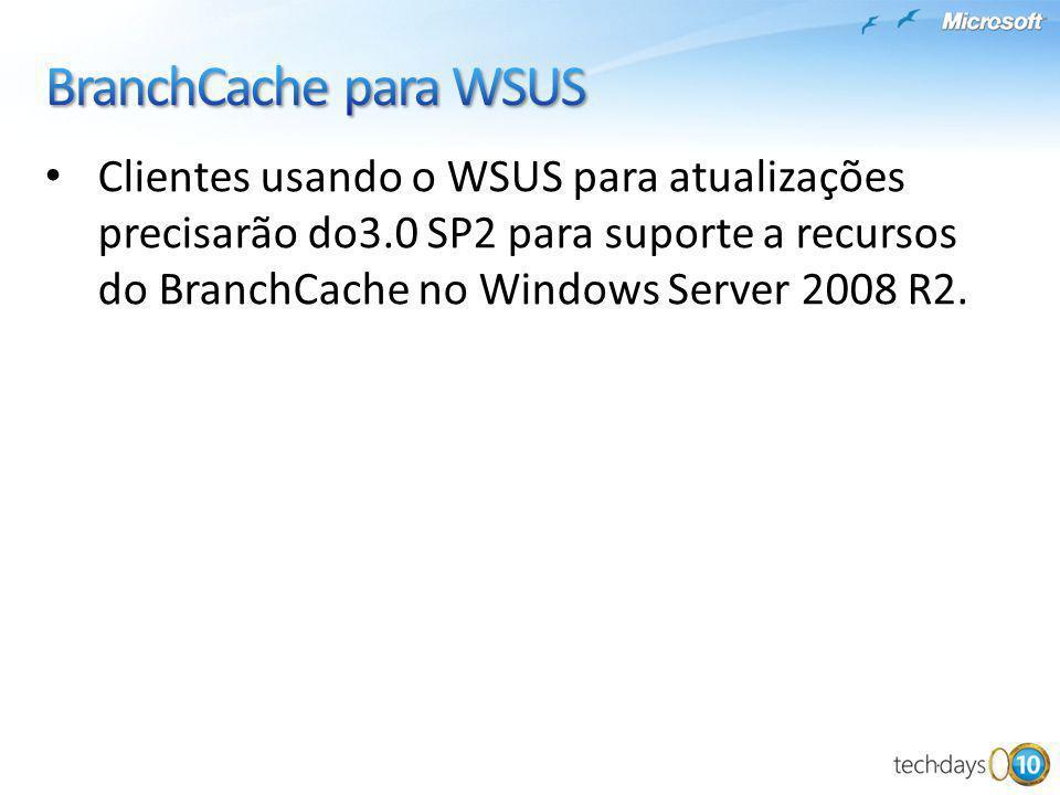 Clientes usando o WSUS para atualizações precisarão do3.0 SP2 para suporte a recursos do BranchCache no Windows Server 2008 R2.