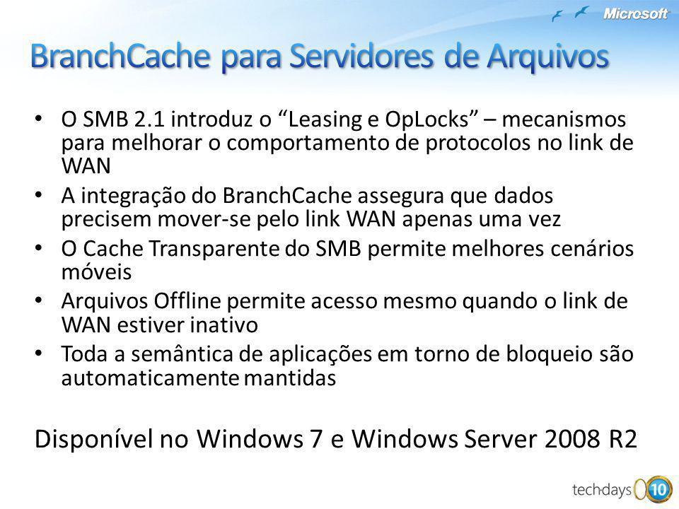 O SMB 2.1 introduz o Leasing e OpLocks – mecanismos para melhorar o comportamento de protocolos no link de WAN A integração do BranchCache assegura qu