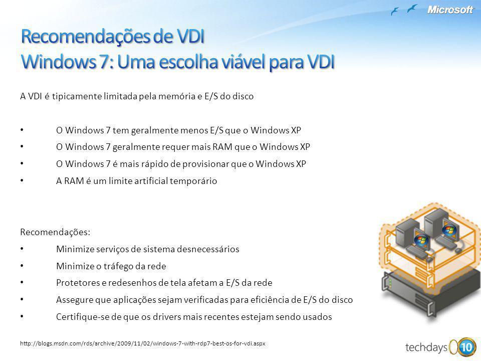 A VDI é tipicamente limitada pela memória e E/S do disco O Windows 7 tem geralmente menos E/S que o Windows XP O Windows 7 geralmente requer mais RAM