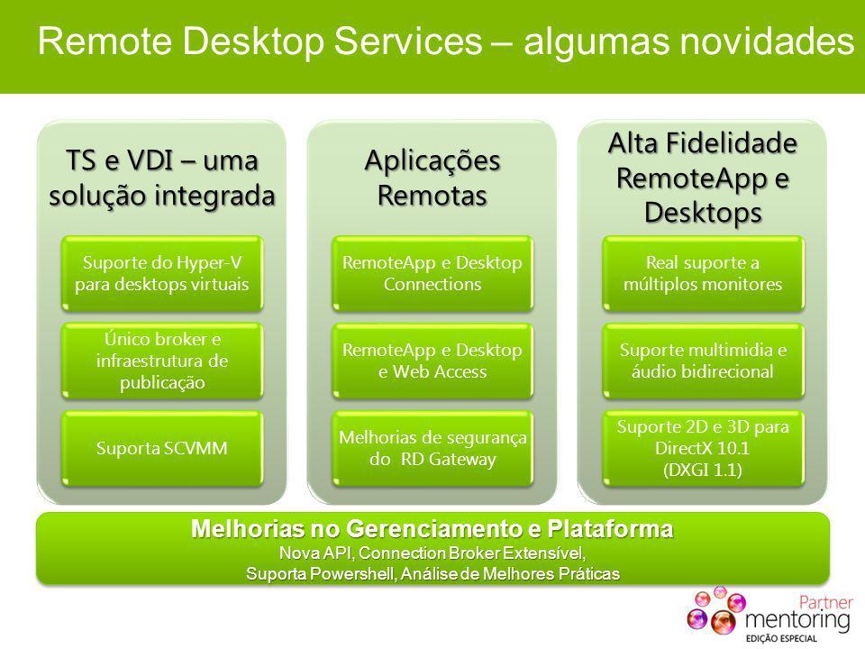 Remote Desktop Services – algumas novidades TS e VDI – uma solução integrada Suporte do Hyper-V para desktops virtuais Único broker e infraestrutura d