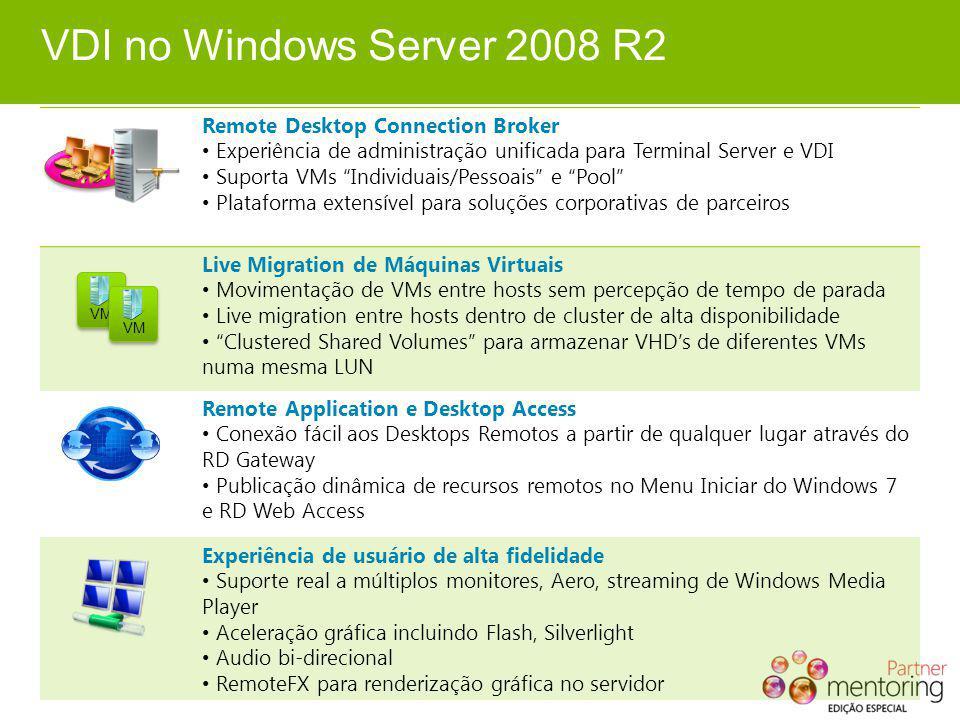 VDI no Windows Server 2008 R2 Remote Desktop Connection Broker Experiência de administração unificada para Terminal Server e VDI Suporta VMs Individua