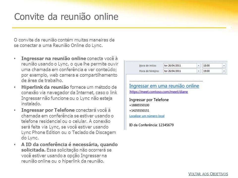 Convite da reunião online O convite da reunião contém muitas maneiras de se conectar a uma Reunião Online do Lync. Ingressar na reunião online conecta