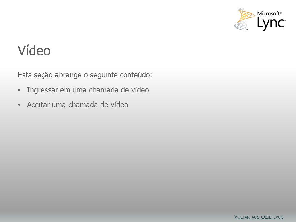 Objetivos do vídeo Esta seção abrange o seguinte conteúdo: Ingressar em uma chamada de vídeo Aceitar uma chamada de vídeo Vídeo V OLTAR AOS O BJETIVOS