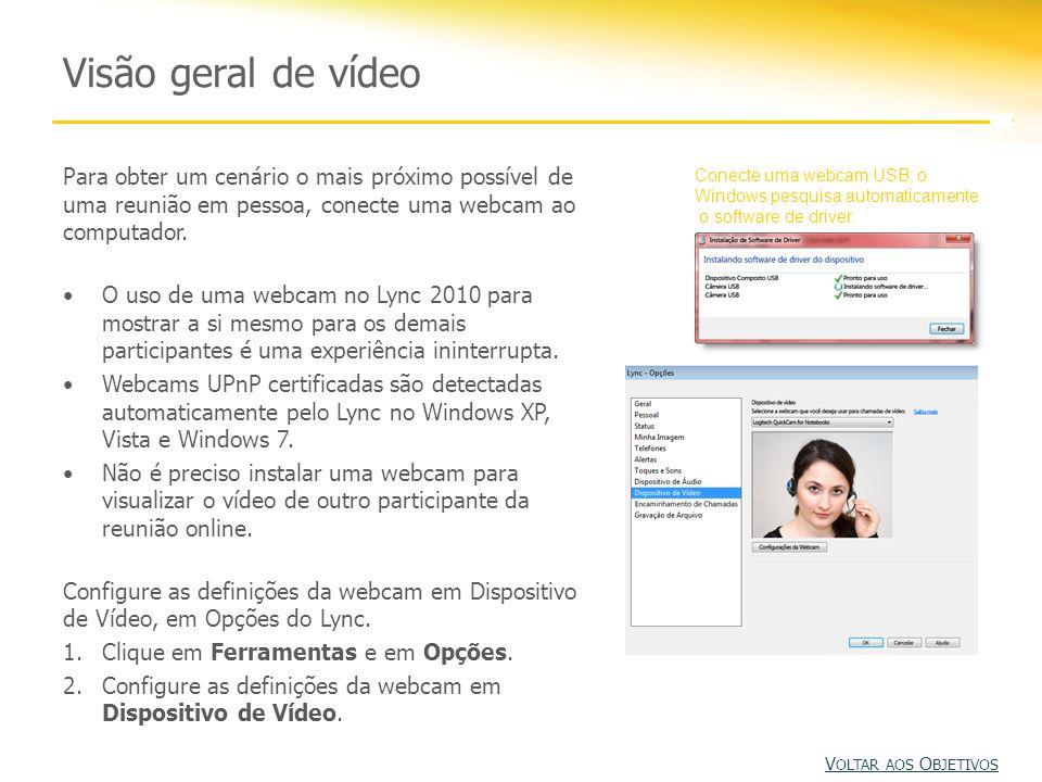 Visão geral de vídeo Para obter um cenário o mais próximo possível de uma reunião em pessoa, conecte uma webcam ao computador. O uso de uma webcam no