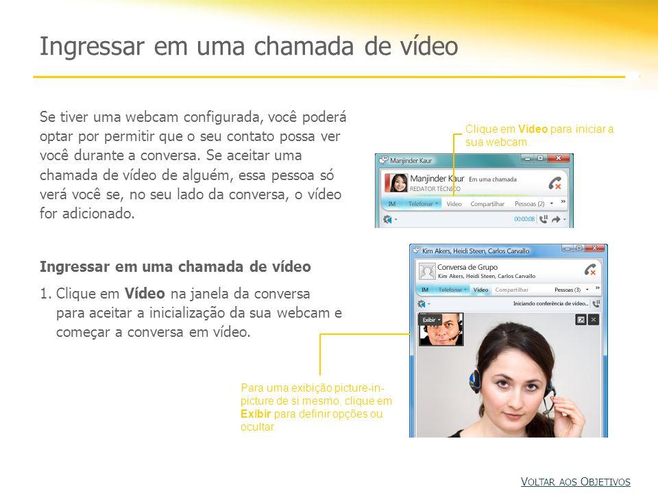 Ingressar em uma chamada de vídeo Clique em Vídeo para iniciar a sua webcam. Para uma exibição picture-in- picture de si mesmo, clique em Exibir para