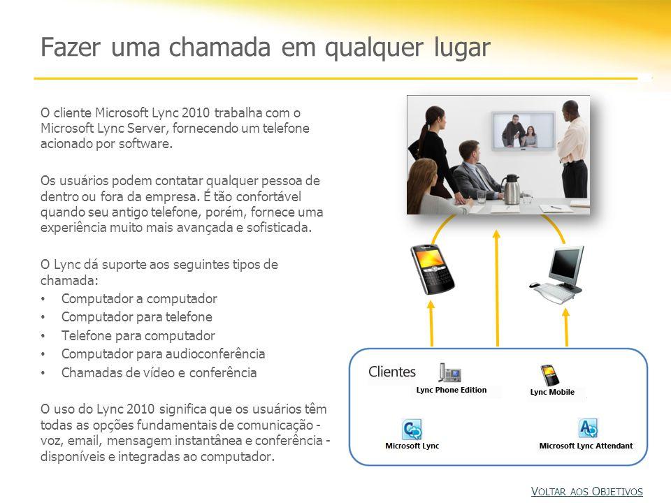 Fazer uma chamada em qualquer lugar O cliente Microsoft Lync 2010 trabalha com o Microsoft Lync Server, fornecendo um telefone acionado por software.