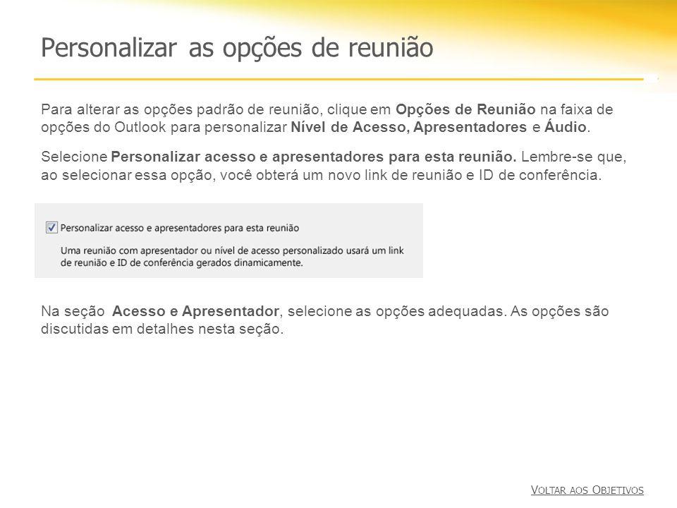 Personalizar as opções de reunião Para alterar as opções padrão de reunião, clique em Opções de Reunião na faixa de opções do Outlook para personaliza