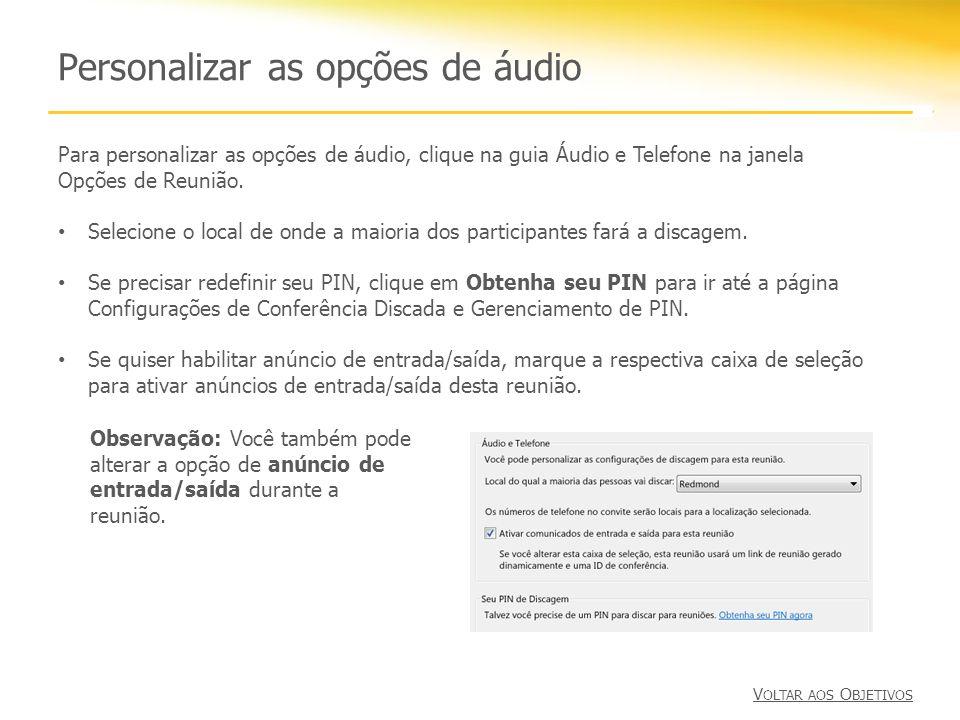 Personalizar as opções de áudio Para personalizar as opções de áudio, clique na guia Áudio e Telefone na janela Opções de Reunião. Selecione o local d