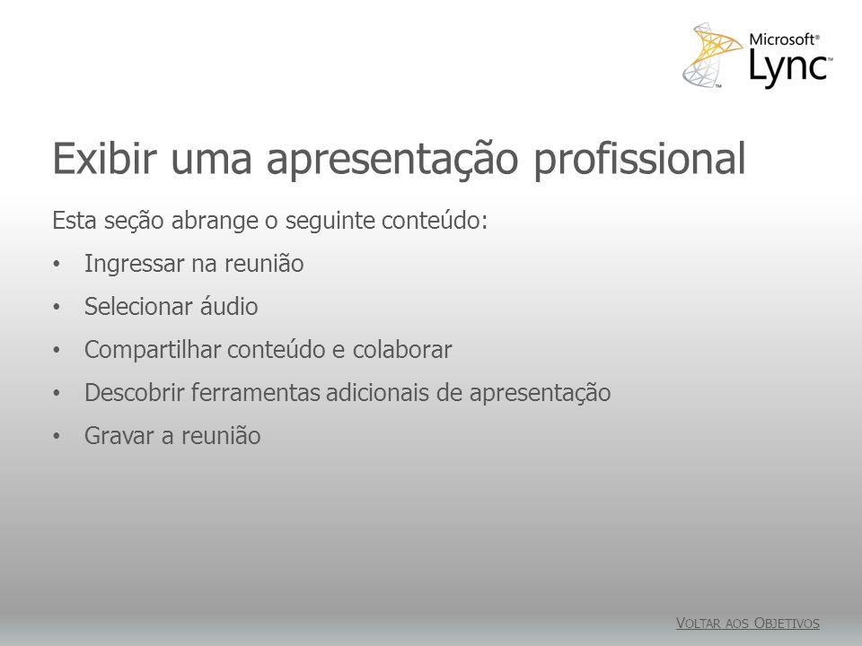 Exibir uma apresentação profissional V OLTAR AOS O BJETIVOS Esta seção abrange o seguinte conteúdo: Ingressar na reunião Selecionar áudio Compartilhar