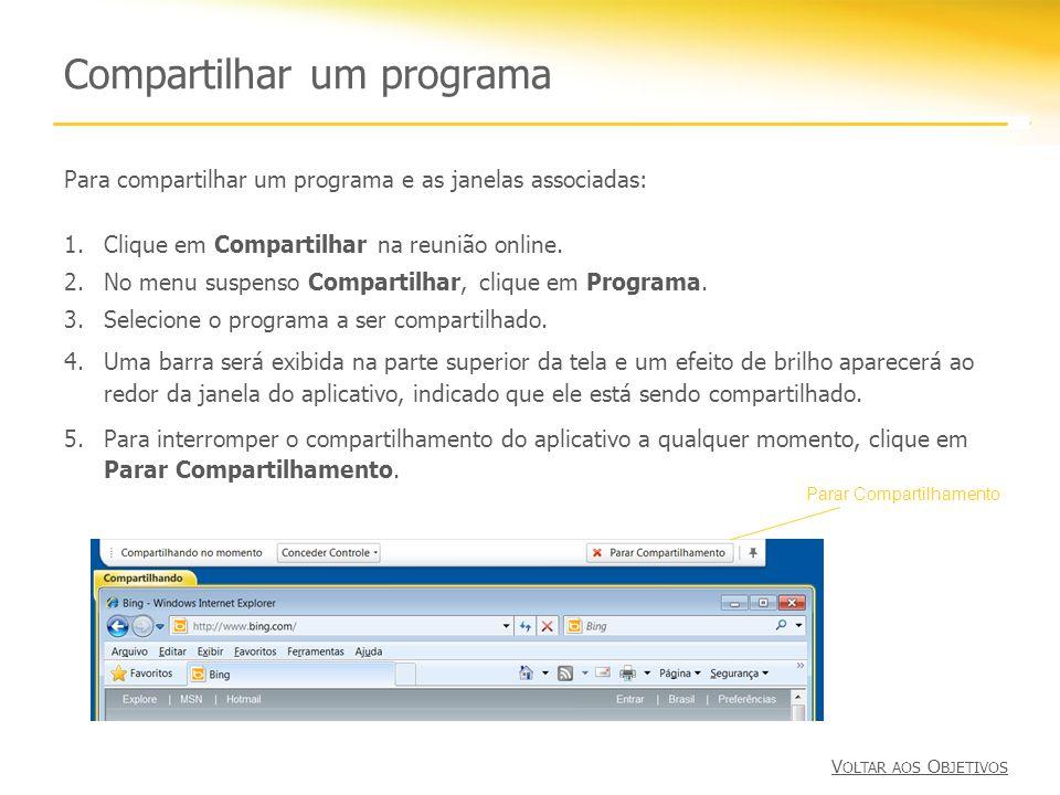 Compartilhar um programa V OLTAR AOS O BJETIVOS Para compartilhar um programa e as janelas associadas: 1.Clique em Compartilhar na reunião online. 2.N