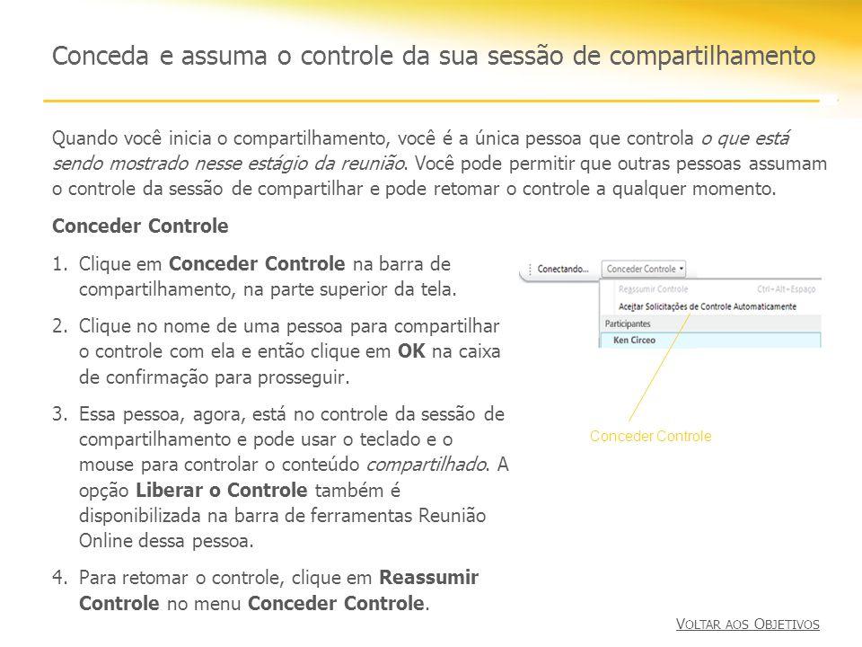 Conceda e assuma o controle da sua sessão de compartilhamento Conceder Controle 1.Clique em Conceder Controle na barra de compartilhamento, na parte s