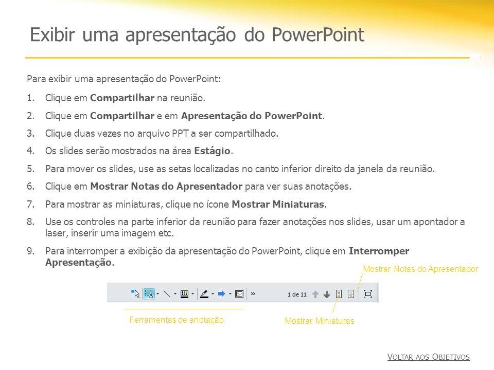 Exibir uma apresentação do PowerPoint Para exibir uma apresentação do PowerPoint: 1.Clique em Compartilhar na reunião. 2.Clique em Compartilhar e em A