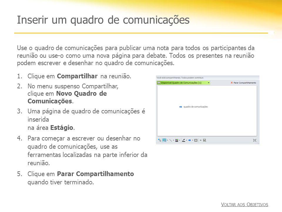 Inserir um quadro de comunicações Use o quadro de comunicações para publicar uma nota para todos os participantes da reunião ou use-o como uma nova pá