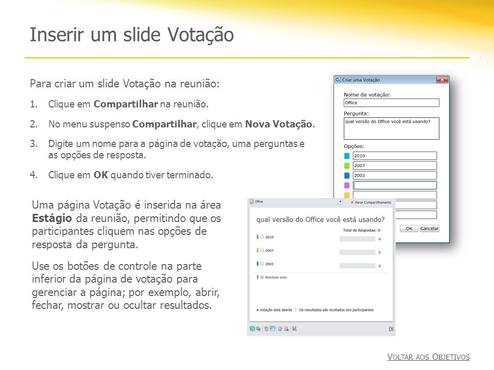 Inserir um slide Votação Para criar um slide Votação na reunião: 1.Clique em Compartilhar na reunião. 2.No menu suspenso Compartilhar, clique em Nova