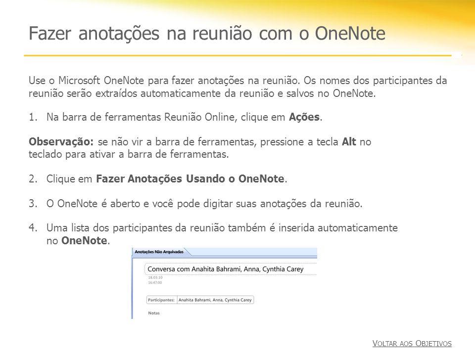 Fazer anotações na reunião com o OneNote 1.Na barra de ferramentas Reunião Online, clique em Ações. Observação: se não vir a barra de ferramentas, pre