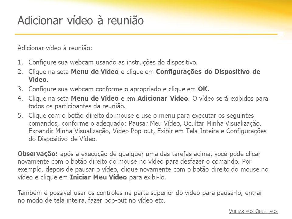 Adicionar vídeo à reunião Adicionar vídeo à reunião: 1.Configure sua webcam usando as instruções do dispositivo. 2.Clique na seta Menu de Vídeo e cliq