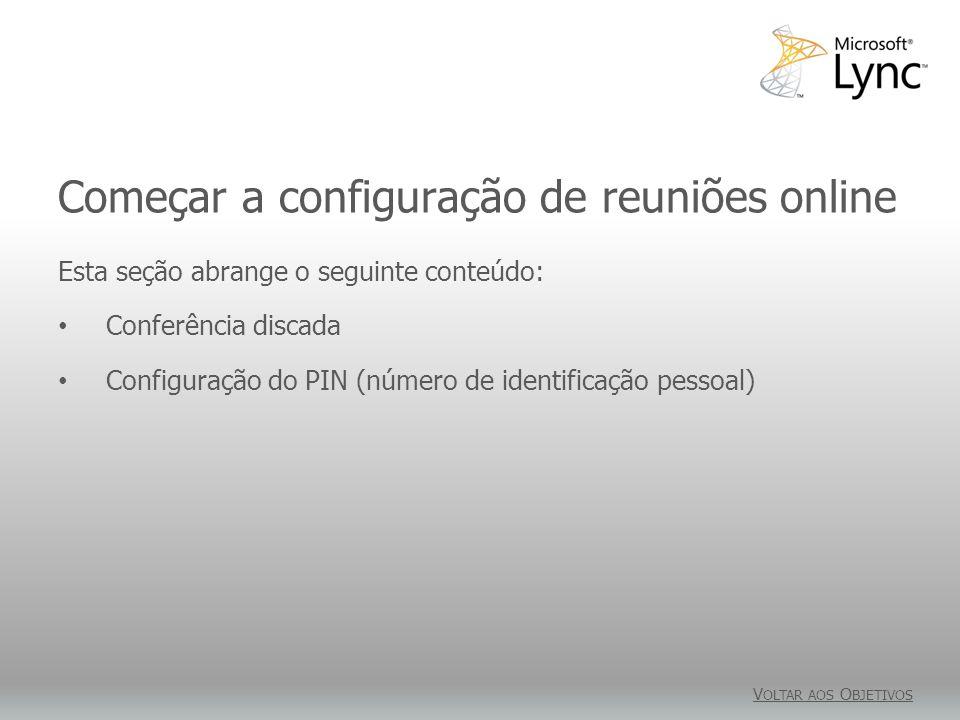 Começar a configuração de reuniões online Esta seção abrange o seguinte conteúdo: Conferência discada Configuração do PIN (número de identificação pes