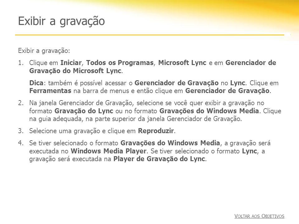 Exibir a gravação Exibir a gravação: 1.Clique em Iniciar, Todos os Programas, Microsoft Lync e em Gerenciador de Gravação do Microsoft Lync. Dica: tam
