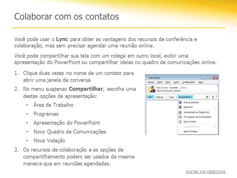 Colaborar com os contatos 1.Clique duas vezes no nome de um contato para abrir uma janela de conversa. 2.No menu suspenso Compartilhar, escolha uma de