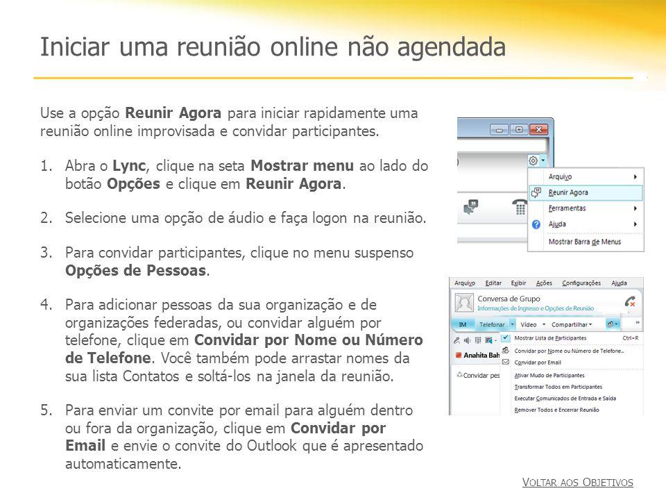 Iniciar uma reunião online não agendada 1.Abra o Lync, clique na seta Mostrar menu ao lado do botão Opções e clique em Reunir Agora. 2.Selecione uma o