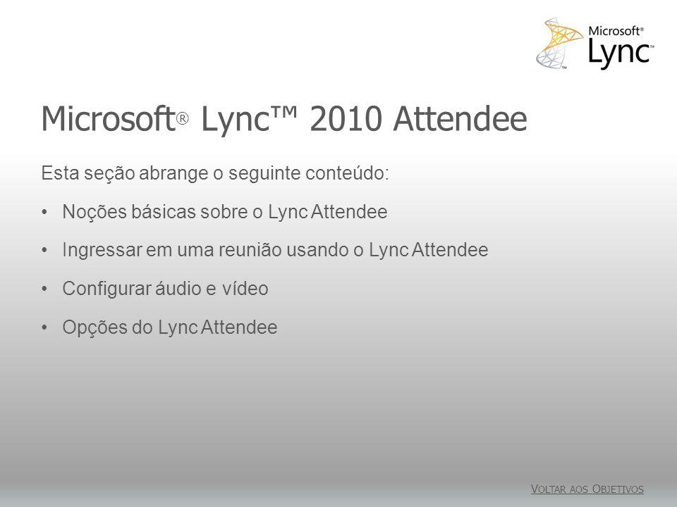 Microsoft ® Lync 2010 Attendee V OLTAR AOS O BJETIVOS Esta seção abrange o seguinte conteúdo: Noções básicas sobre o Lync Attendee Ingressar em uma re