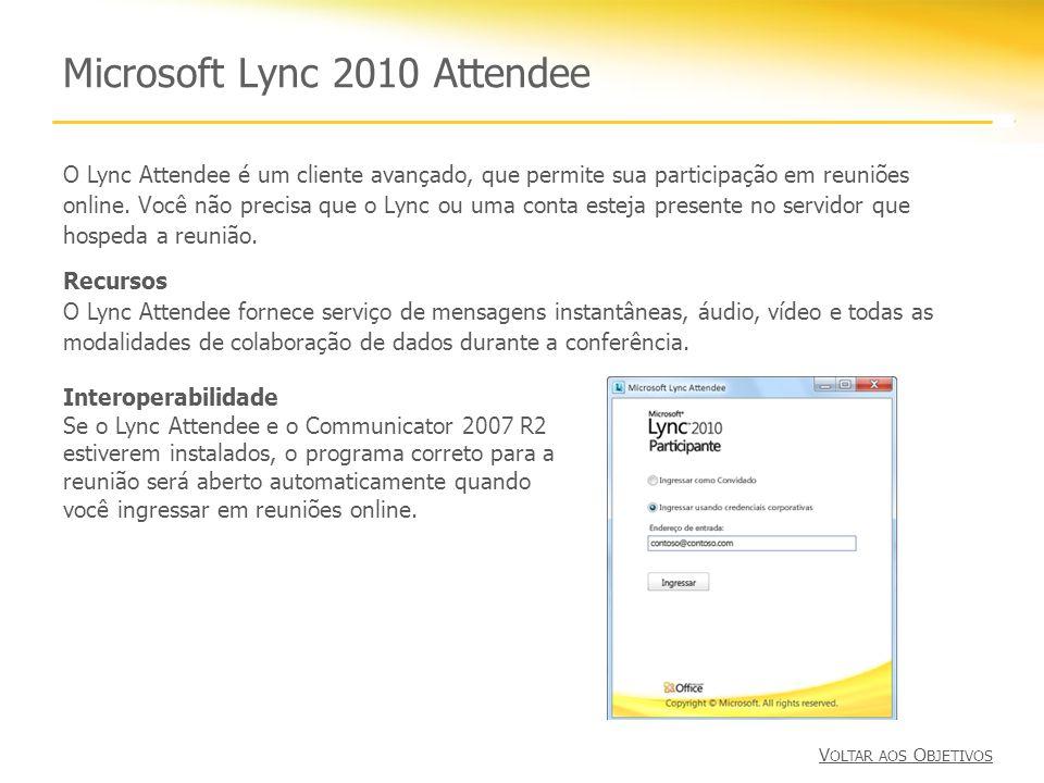 Microsoft Lync 2010 Attendee O Lync Attendee é um cliente avançado, que permite sua participação em reuniões online. Você não precisa que o Lync ou um