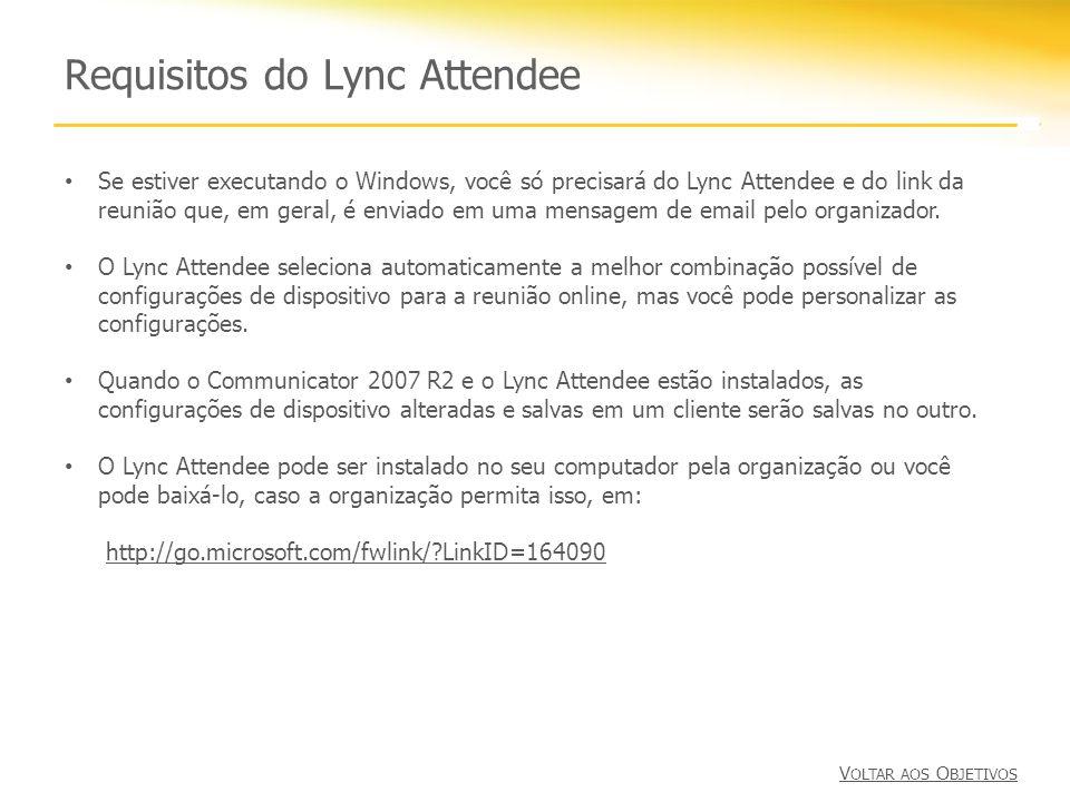 Requisitos do Lync Attendee Se estiver executando o Windows, você só precisará do Lync Attendee e do link da reunião que, em geral, é enviado em uma m