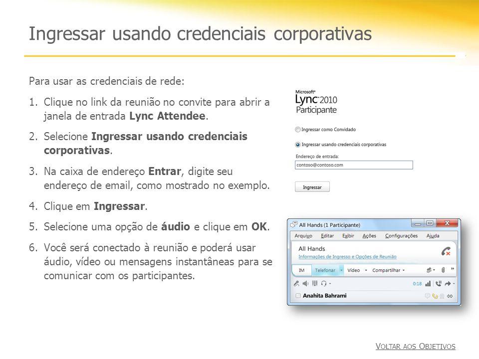Ingressar usando credenciais corporativas Para usar as credenciais de rede: 1.Clique no link da reunião no convite para abrir a janela de entrada Lync