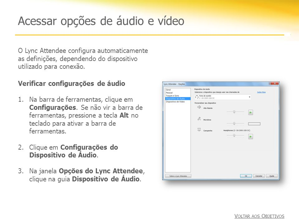 Acessar opções de áudio e vídeo O Lync Attendee configura automaticamente as definições, dependendo do dispositivo utilizado para conexão. Verificar c