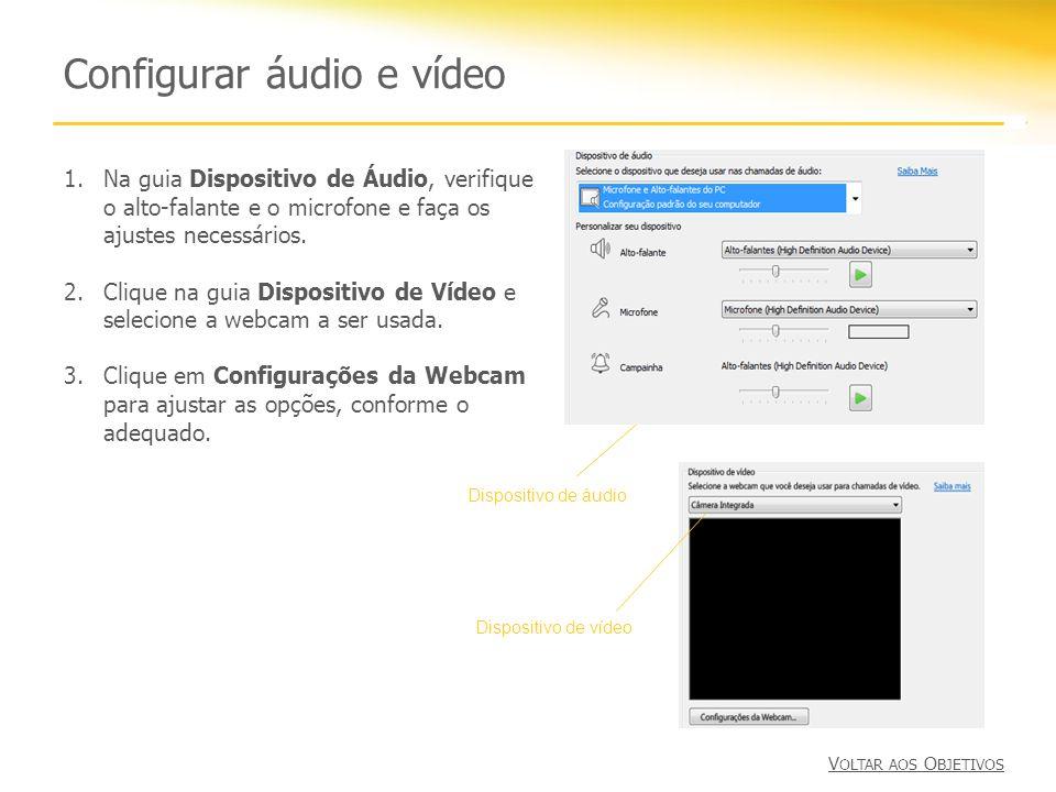Configurar áudio e vídeo 1.Na guia Dispositivo de Áudio, verifique o alto-falante e o microfone e faça os ajustes necessários. 2.Clique na guia Dispos