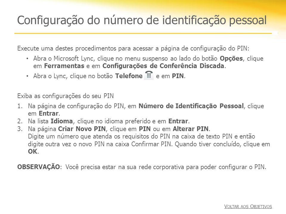 Configuração do número de identificação pessoal Execute uma destes procedimentos para acessar a página de configuração do PIN: Abra o Microsoft Lync,