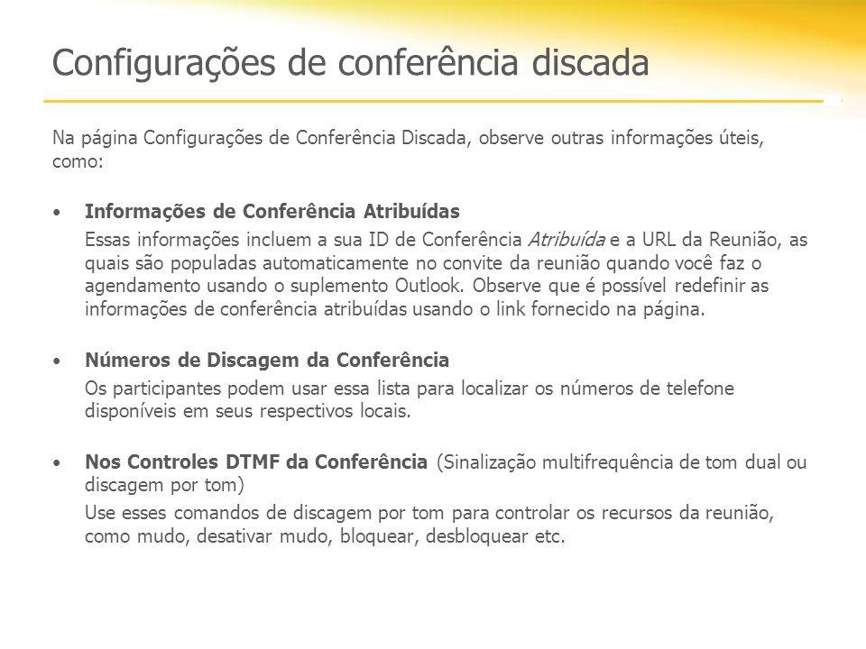 Configurações de conferência discada Na página Configurações de Conferência Discada, observe outras informações úteis, como: Informações de Conferênci