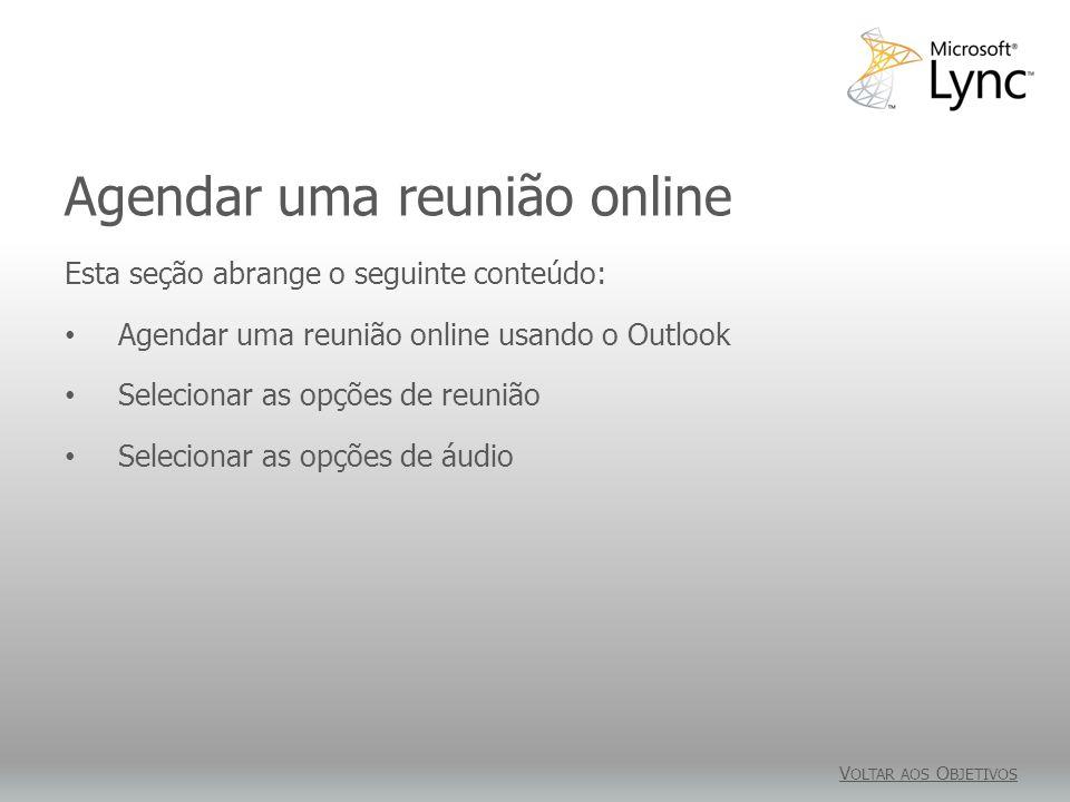 Agendar uma reunião online O suplemento Reunião Online do Microsoft Outlook é instalado automaticamente durante a instalação do Lync.