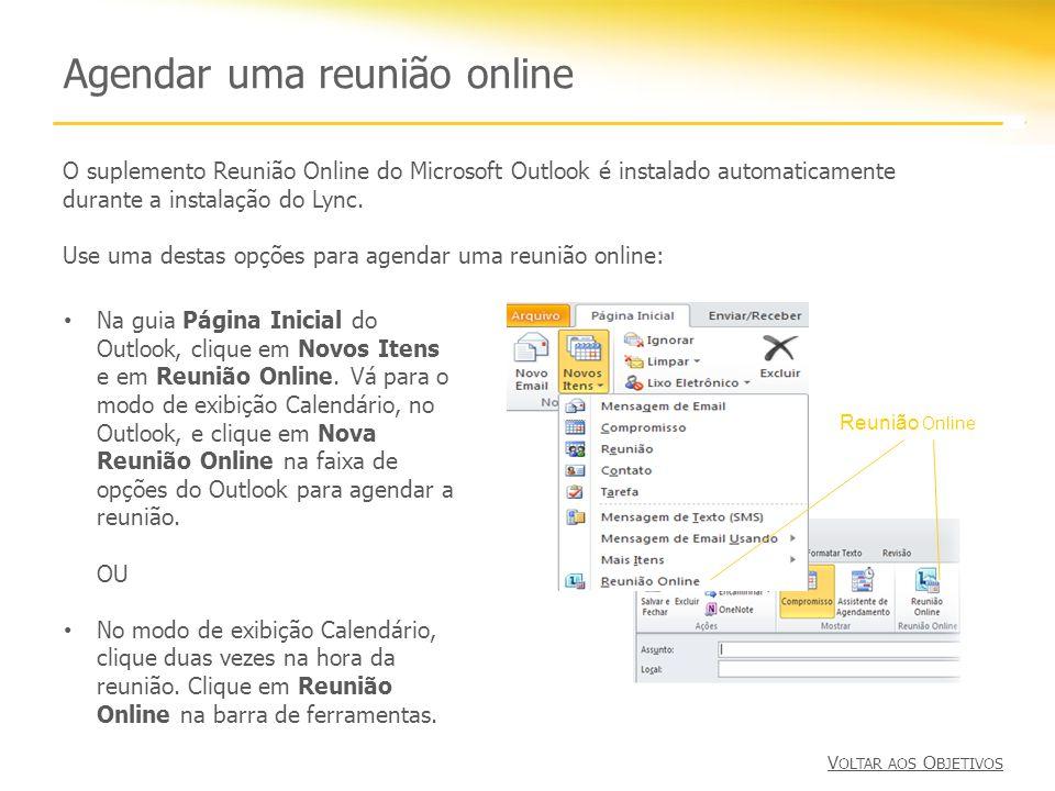 Agendar uma reunião online O suplemento Reunião Online do Microsoft Outlook é instalado automaticamente durante a instalação do Lync. Use uma destas o