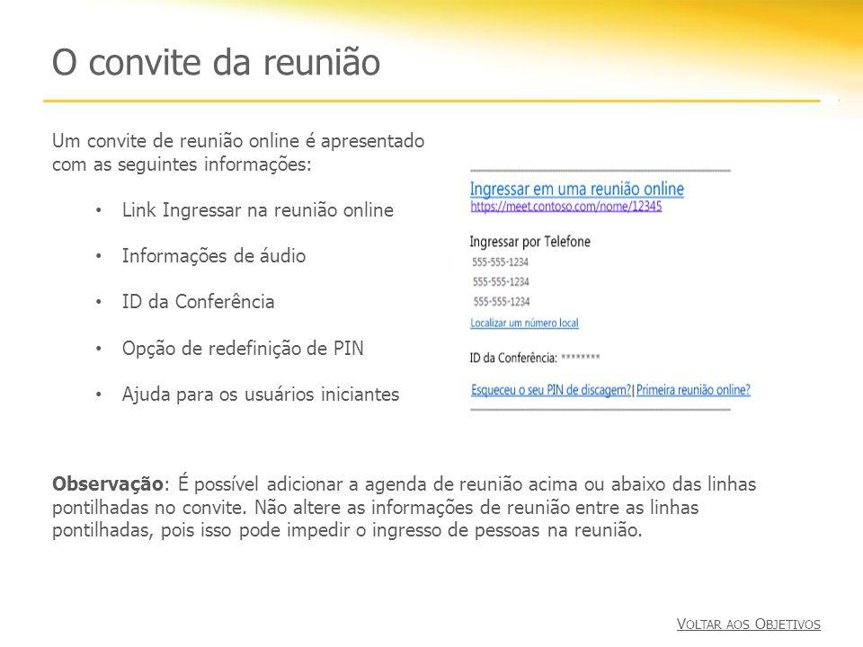 O convite da reunião Um convite de reunião online é apresentado com as seguintes informações: Link Ingressar na reunião online Informações de áudio ID