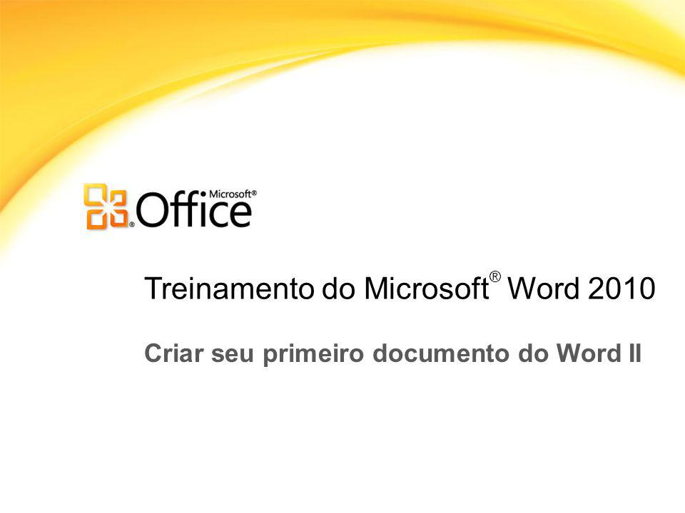 Treinamento do Microsoft ® Word 2010 Criar seu primeiro documento do Word II