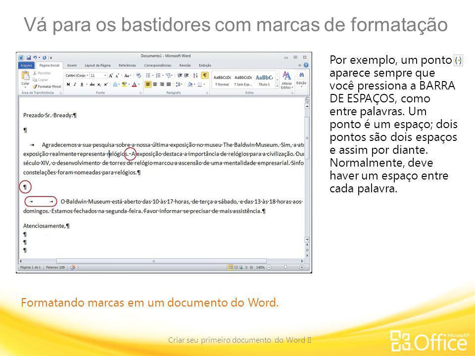 Vá para os bastidores com marcas de formatação Criar seu primeiro documento do Word II Formatando marcas em um documento do Word. Por exemplo, um pont