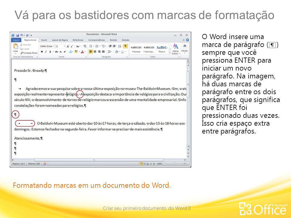 Vá para os bastidores com marcas de formatação Criar seu primeiro documento do Word II Formatando marcas em um documento do Word. O Word insere uma ma