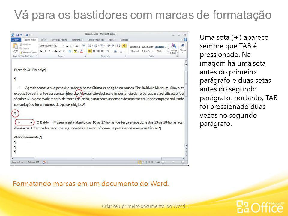 Vá para os bastidores com marcas de formatação Criar seu primeiro documento do Word II Formatando marcas em um documento do Word. Uma seta ( ) aparece