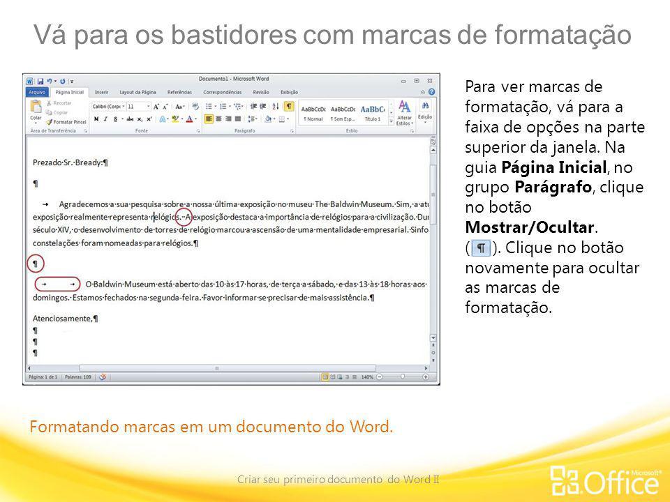 Vá para os bastidores com marcas de formatação Criar seu primeiro documento do Word II Formatando marcas em um documento do Word. Para ver marcas de f