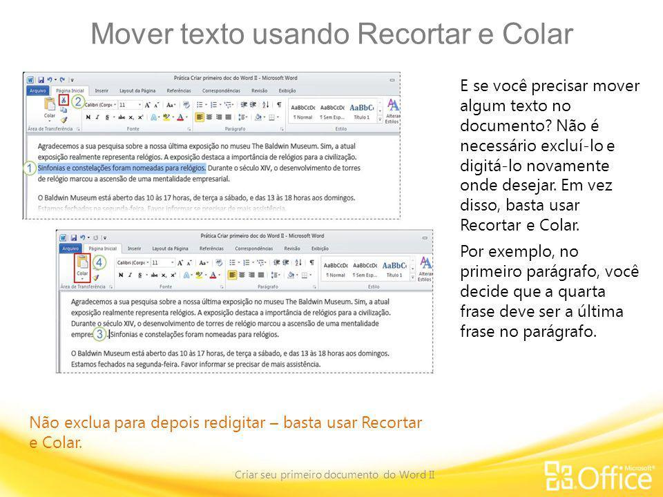 Mover texto usando Recortar e Colar Criar seu primeiro documento do Word II Não exclua para depois redigitar – basta usar Recortar e Colar. E se você