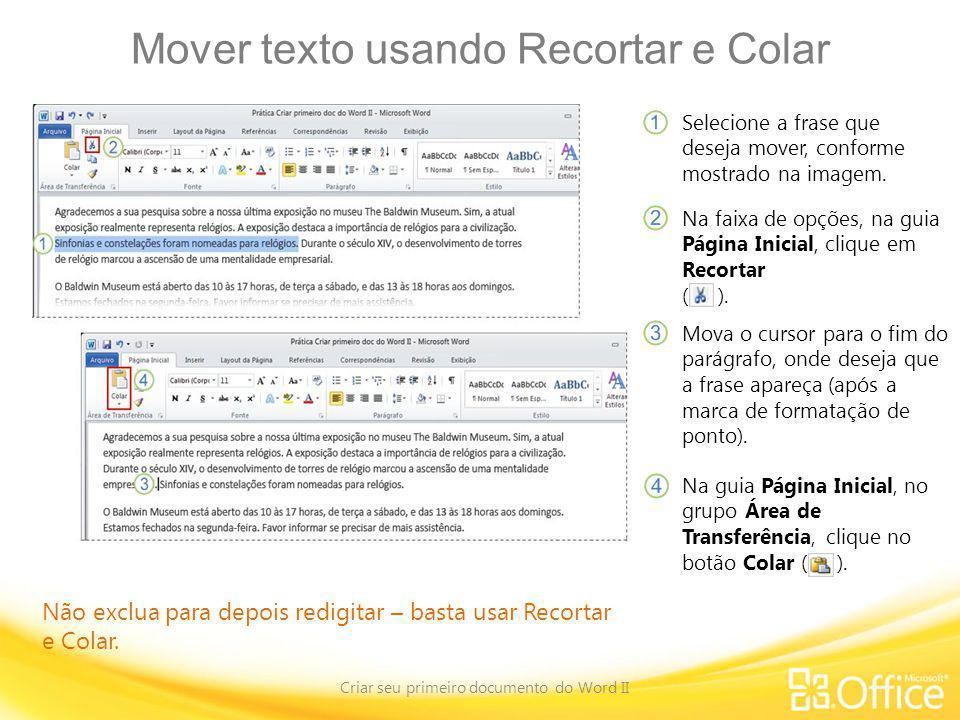 Mover texto usando Recortar e Colar Criar seu primeiro documento do Word II Não exclua para depois redigitar – basta usar Recortar e Colar. Selecione