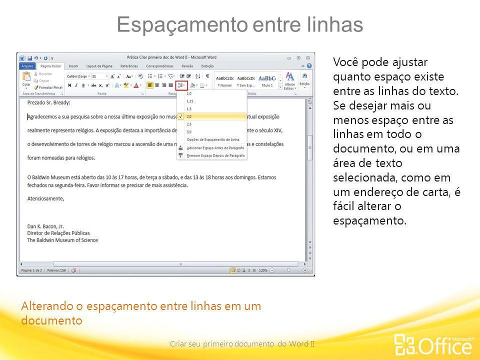 Espaçamento entre linhas Criar seu primeiro documento do Word II Alterando o espaçamento entre linhas em um documento Você pode ajustar quanto espaço