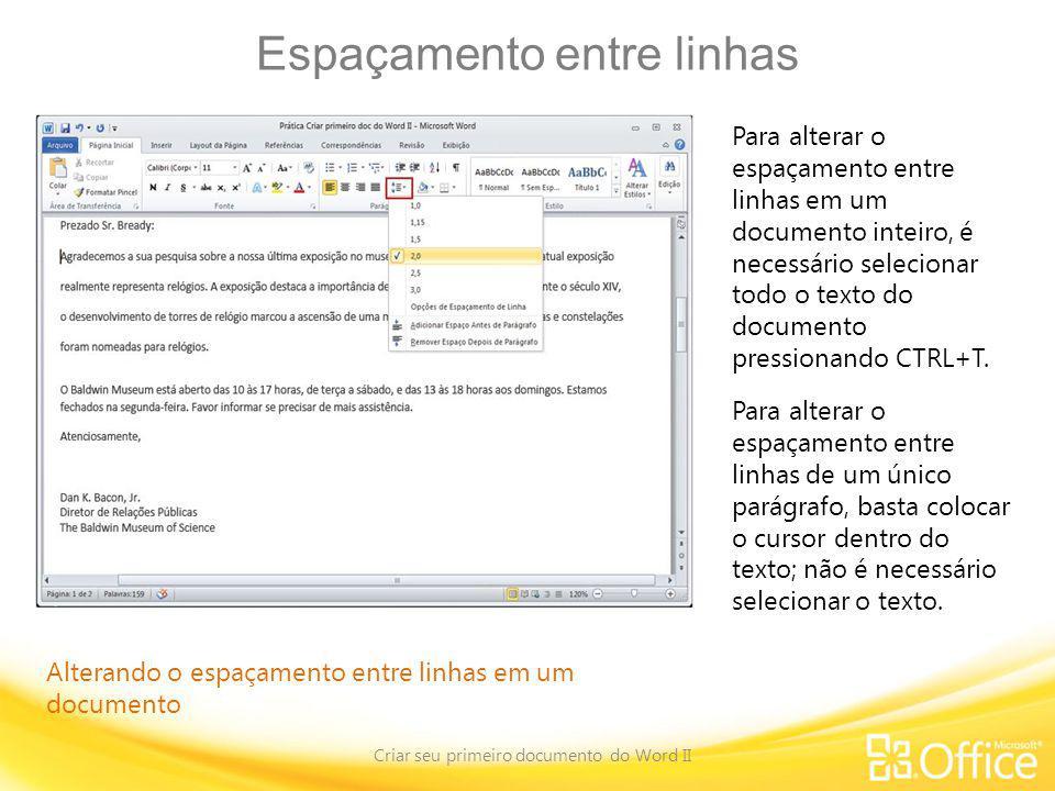 Espaçamento entre linhas Criar seu primeiro documento do Word II Alterando o espaçamento entre linhas em um documento Para alterar o espaçamento entre