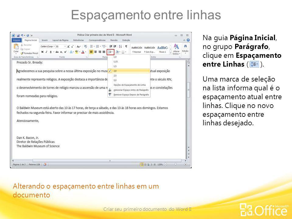 Espaçamento entre linhas Criar seu primeiro documento do Word II Alterando o espaçamento entre linhas em um documento Na guia Página Inicial, no grupo