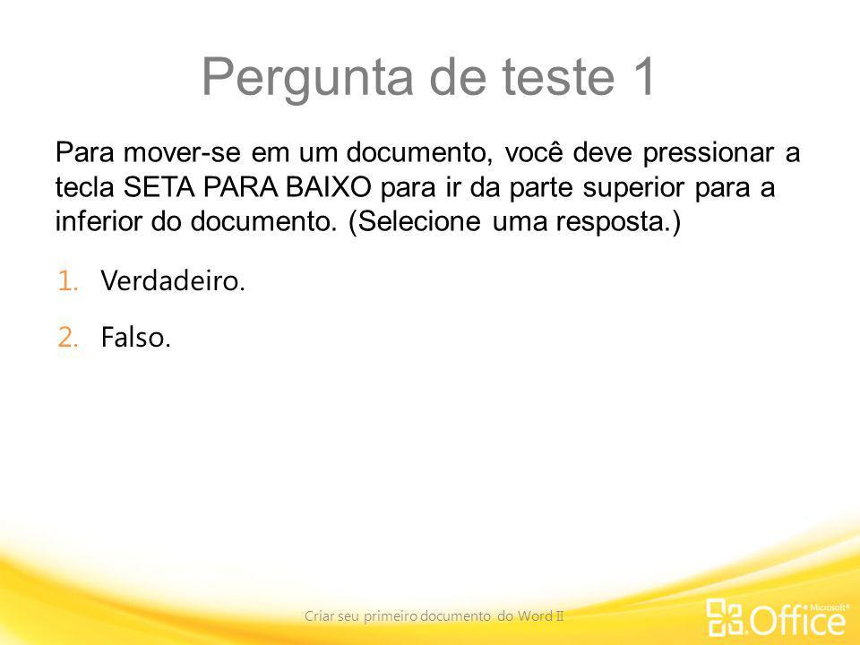 Pergunta de teste 1 Para mover-se em um documento, você deve pressionar a tecla SETA PARA BAIXO para ir da parte superior para a inferior do documento